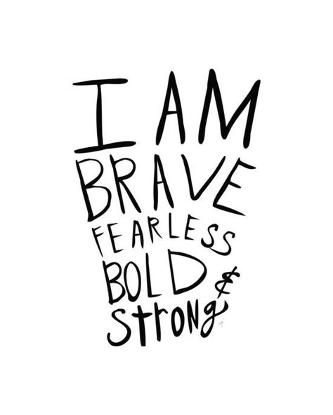 Brave, fearless, bold and strong.