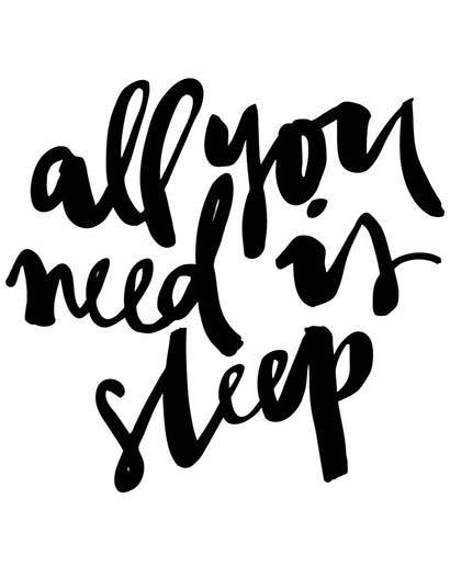 All you need is sleep.