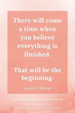 """Pinterest image with a quote by Louis L'Amour:  """"There will come a time when you believe everything is finished.  That will be the beginning."""""""