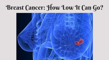 Breast Cancer: How Low It Can Go