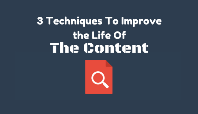 Techniques To Improve the Life Of The Content