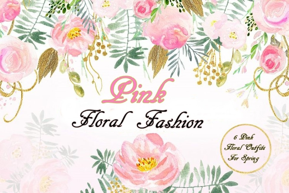 Pink Floral Fashion Looks For Spring