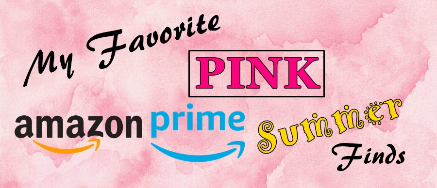 My Favorite PINK Summer Amazon Prime Finds