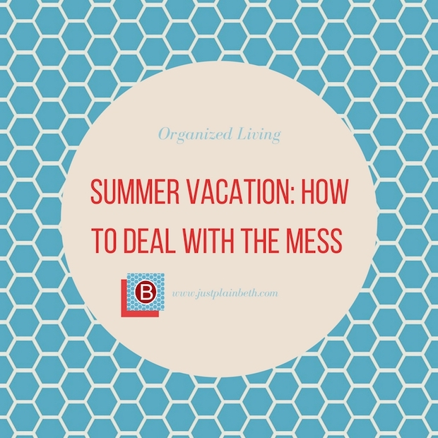 Summer Vacation: How to Deal With the Mess