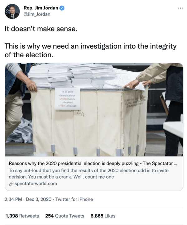 """A tweet by Rep. Jim Jordan (@Jim_Jordan) on December 3, 2020 at 2:34pm with an article at spectatorworld.com. Jim Jordan writes, """"It doesn't make sense. This is why we need an investigation into the integrity of the election."""" The social media card for the article shows an image of two people moving a bin of papers. The text reads, """"Reasons why the 2020 presidential election is deeply puzzling – The Spectator… To say out-loud that you find the results of the 2020 election odd is to invite derision. You must be a crank. Well, count me one."""""""