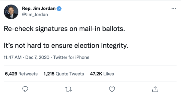 """A tweet by Rep. Jim Jordan (@Jim_Jordan) on December 7, 2020 at 11:47pm reads, """"Re-check signatures on mail-in ballots. It's not hard to ensure election integrity."""""""