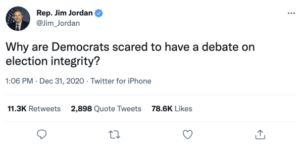 """A tweet by Rep. Jim Jordan (@Jim_Jordan) on December 31, 2020 at 1:06pm reads, """"Why are Democrats scared to have a debate on election integrity?"""""""