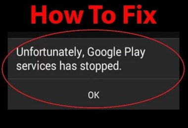 "Ways to Fix the ""Google Play Services Has Stopped"" Error"