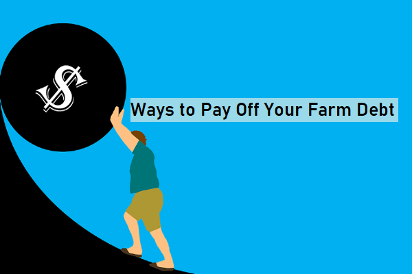 Ways to Pay Off Your Farm Debt