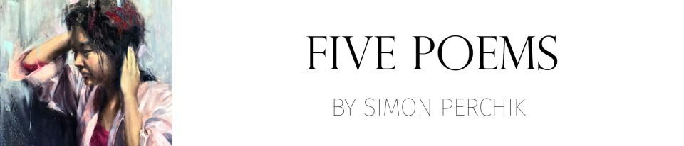 Five Poems by Simon Perchik