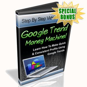 Special Bonuses - July 2015 - Google Trends Money Machine Video Series