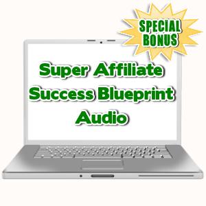 Special Bonuses - July 2015 - Super Affiliate Success Blueprint Audio