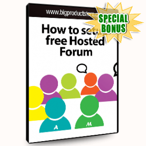 Special Bonuses - August 2015 - How To Set Up A Free Hosted Forum Video Pack