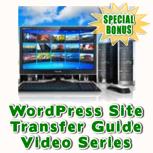 Special Bonuses - March 2016 - WordPress Site Transfer Guide Video Series