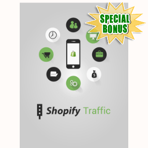 Special Bonuses - June 2016 - Shopify Traffic Video Series