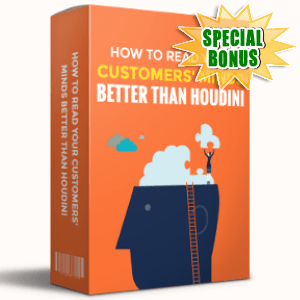 Special Bonuses - May 2017 - How To Read Your Customers' Minds Better Than Houdini