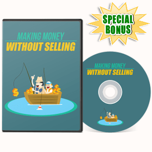 Special Bonuses - August 2017 - Making Money Without Selling Video Series Pack