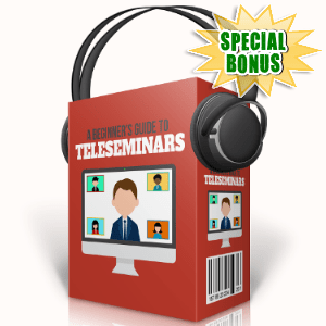 Special Bonuses - August 2017 - A Beginner's Guide To Teleseminars Audio Pack