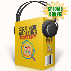 Special Bonuses - October 2017 - Social Niche Marketing Mastery Audio Pack
