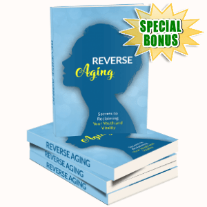 Special Bonuses - March 2018 - Reverse Aging Pack