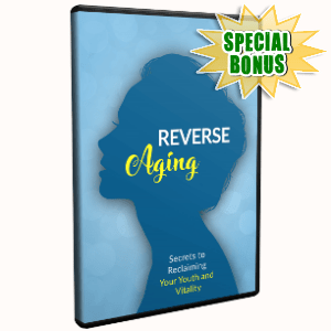Special Bonuses - March 2018 - Reverse Aging Video Upgrade Pack