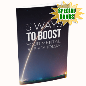 Special Bonuses - September 2018 - 5 Ways To Boost Your Mental Energy Today