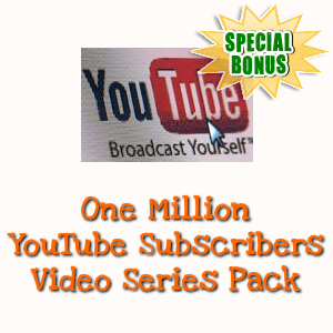 Special Bonuses - February 2019 - One Million YouTube Subscribers Video Series Pack