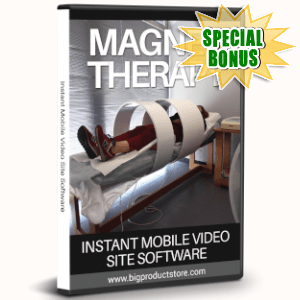 Special Bonuses - July 2019 - Magnet Therapy Instant Mobile Video Site Software