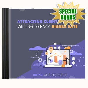Special Bonuses - April 2020 - Attracting Clients Who Are Willing To Pay A Higher Rate Audio Pack