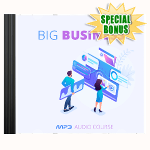 Special Bonuses - April 2020 - Big Business Training Program Audio Pack