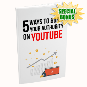 Special Bonuses - July 2020 - 5 Ways To Build Your Authority On YouTube