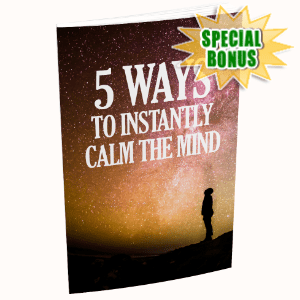 Special Bonuses - August 2020 - 5 Ways To Instantly Calm The Mind