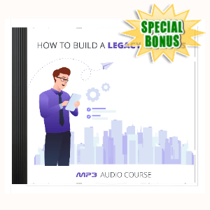 Special Bonuses - September 2020 - How To Build A Legacy Business Audio Pack