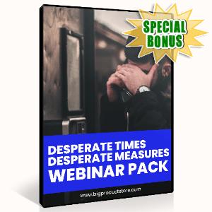 Special Bonuses - November 2020 - Desperate Times Desperate Measures Webinar Pack