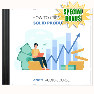 Special Bonuses - January 2021 - How To Create A Solid Product Audio Pack