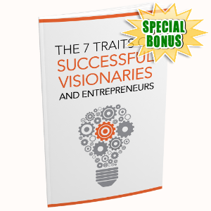 Special Bonuses #3 - January 2021 - The 7 Traits Of Successful Visionaries And Entrepreneurs