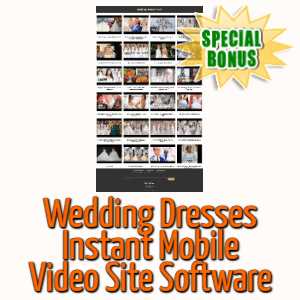 Special Bonuses #9 - March 2021 - Wedding Dresses Instant Mobile Video Site Software