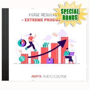 Special Bonuses #22 - March 2021 - Huge Results Fast - Extreme Productivity Audio Pack