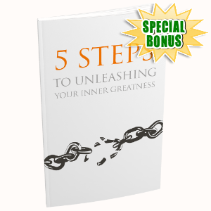 Special Bonuses #3 - May 2021 - 5 Steps To Unleashing Your Inner Greatness