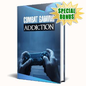 Special Bonuses #8 - June 2021 - Combat Gaming Addiction