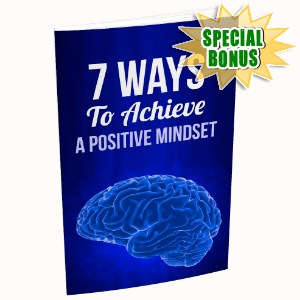 Special Bonuses #31 - August 2021 - 7 Ways To Achieve A Positive Mindset