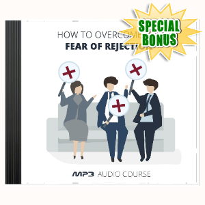 Special Bonuses #8 - September 2021 - How To Overcome The Fear Of Rejection Audio Pack
