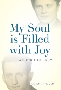 """cover of """"My Soul is Filled With Joy: A Holocaust Story"""" by Karen I. Treiger"""