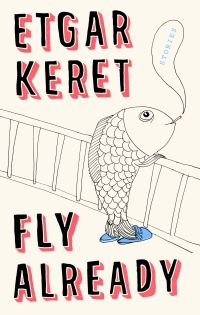 "Cover of ""Fly Already"" by Etgar Keret"