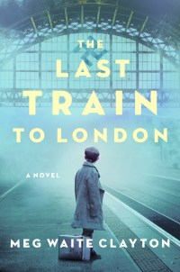 "Cover of ""The Last Train to London"" by Meg Waite Clayton"