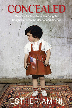 "cover of ""Concealed: Memoir of a Jewish-Iranian Daughter Caught Between the Chador and America"" by Esther Amini"