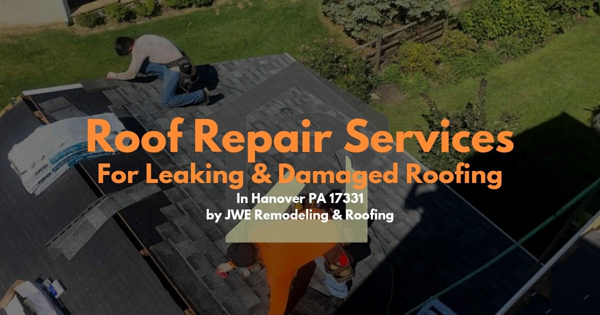 Roof Repair Service in Hanover PA by JWE Remodeling and Roofing