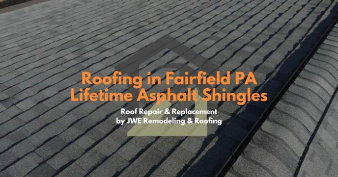 FairfieldPA 17320 roofing contractor JWE installs brand new asphalt shingle roofing system