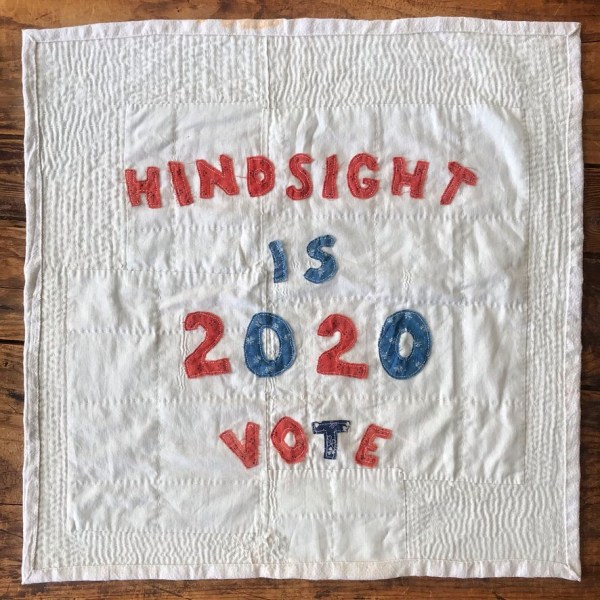 Hindsight is 2020 Vote Art Quilt