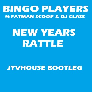 Bingo Players v Fatman Scoop & DJ Class - New Years Rattle (Jyvhouse Bootleg)